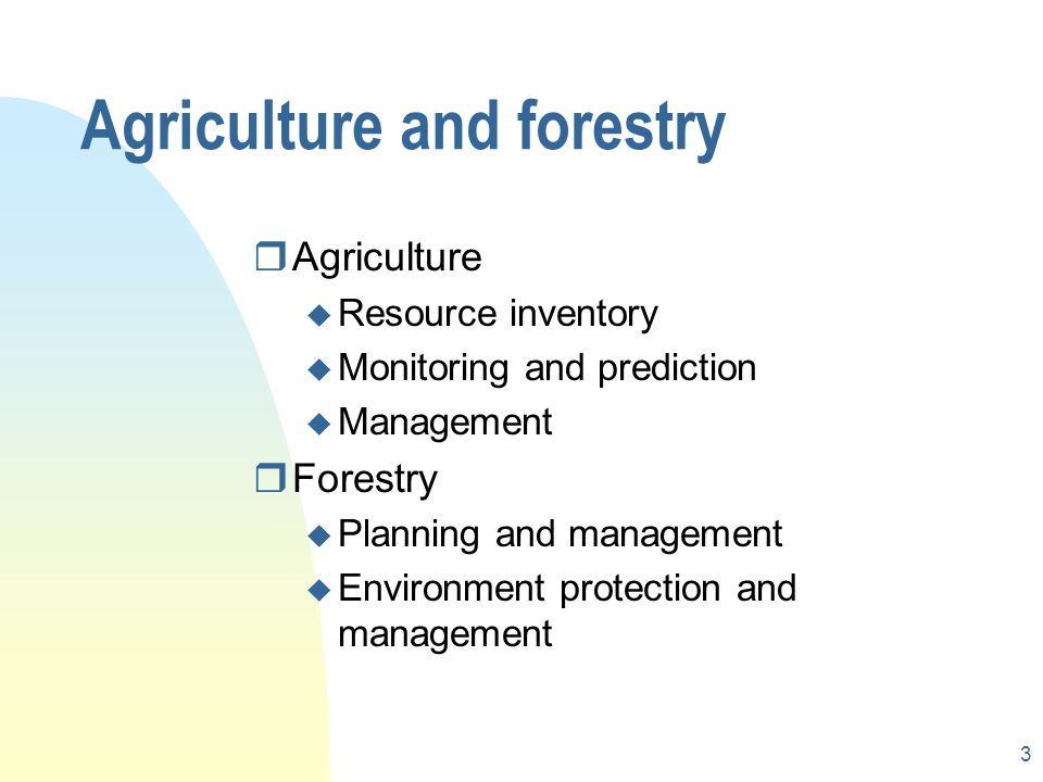 3 Agriculture and forestry rAgriculture u Resource inventory u Monitoring and prediction u Management rForestry u Planning and management u Environment protection and management