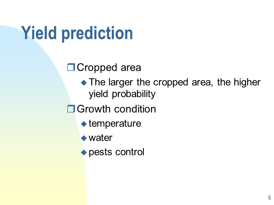 5 Yield prediction rCropped area u The larger the cropped area, the higher yield probability rGrowth condition u temperature u water u pests control