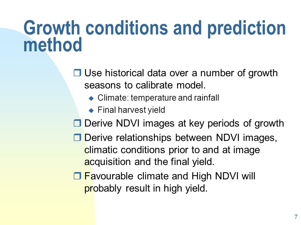 7 Growth conditions and prediction method rUse historical data over a number of growth seasons to calibrate model.