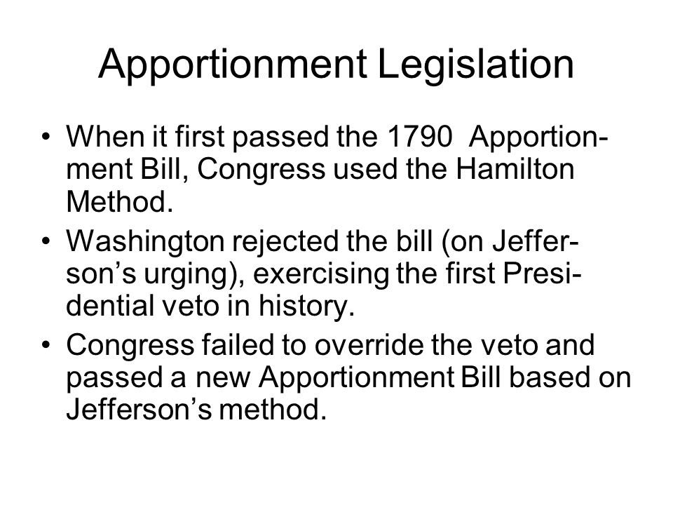 Apportionment Legislation When it first passed the 1790 Apportion- ment Bill, Congress used the Hamilton Method.