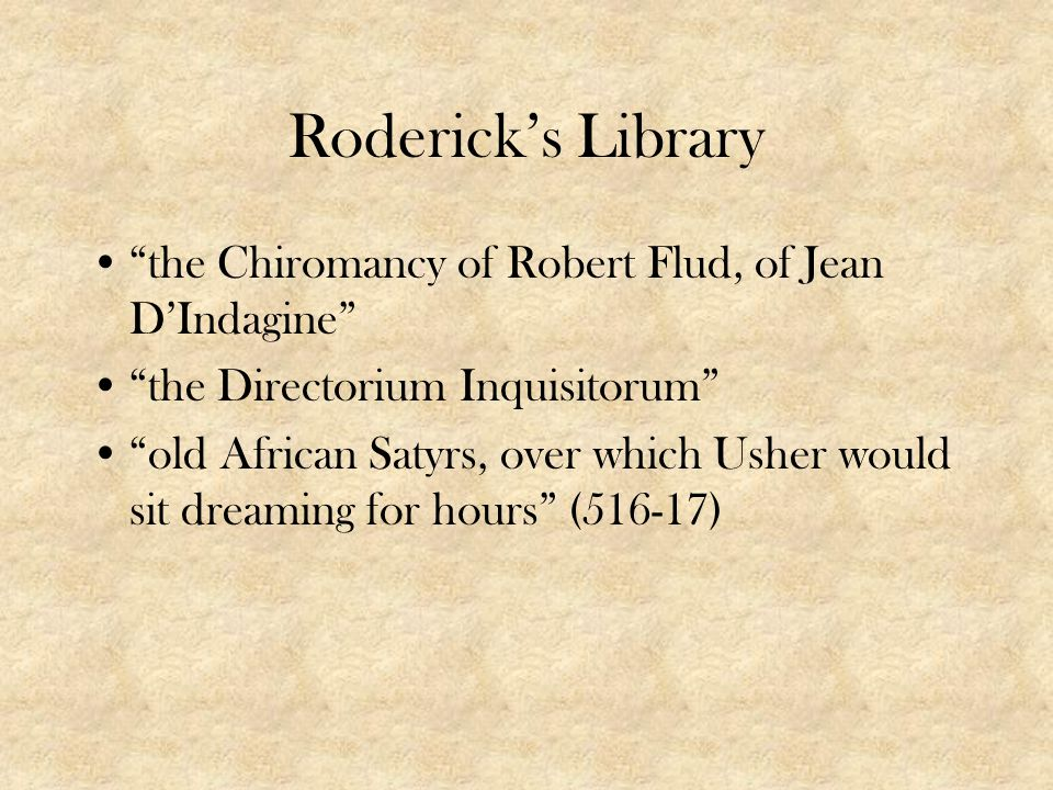 Rodericks Library the Chiromancy of Robert Flud, of Jean DIndagine the Directorium Inquisitorum old African Satyrs, over which Usher would sit dreamin
