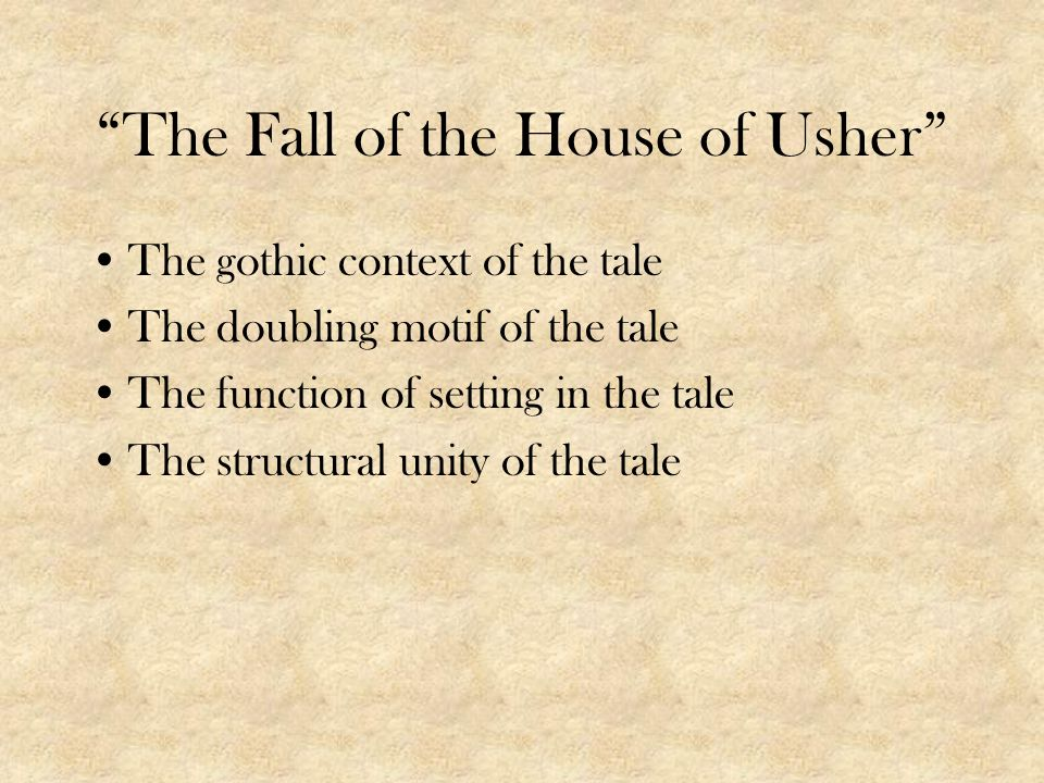 The Fall of the House of Usher The gothic context of the tale The doubling motif of the tale The function of setting in the tale The structural unity