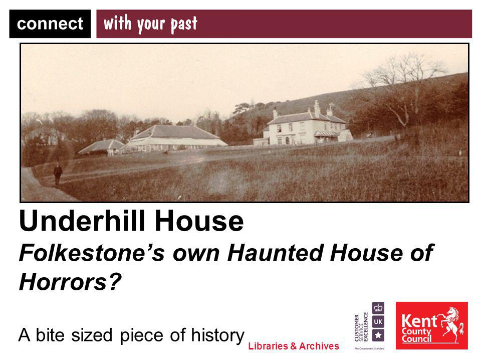 Libraries & Archives Underhill House Folkestones own Haunted House of Horrors? A bite sized piece of history