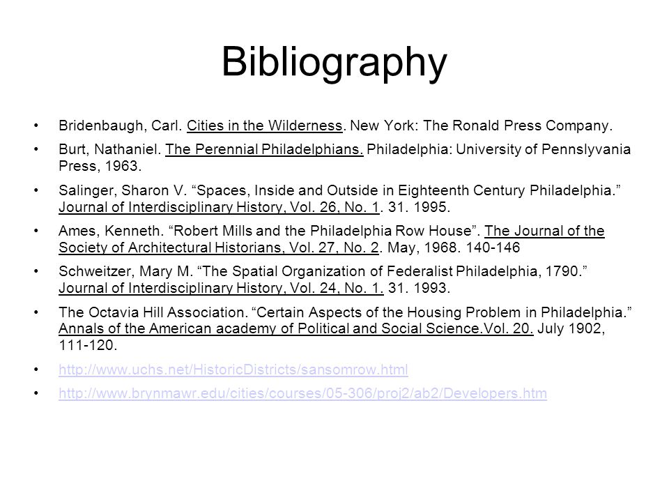 Bibliography Bridenbaugh, Carl. Cities in the Wilderness. New York: The Ronald Press Company. Burt, Nathaniel. The Perennial Philadelphians. Philadelp