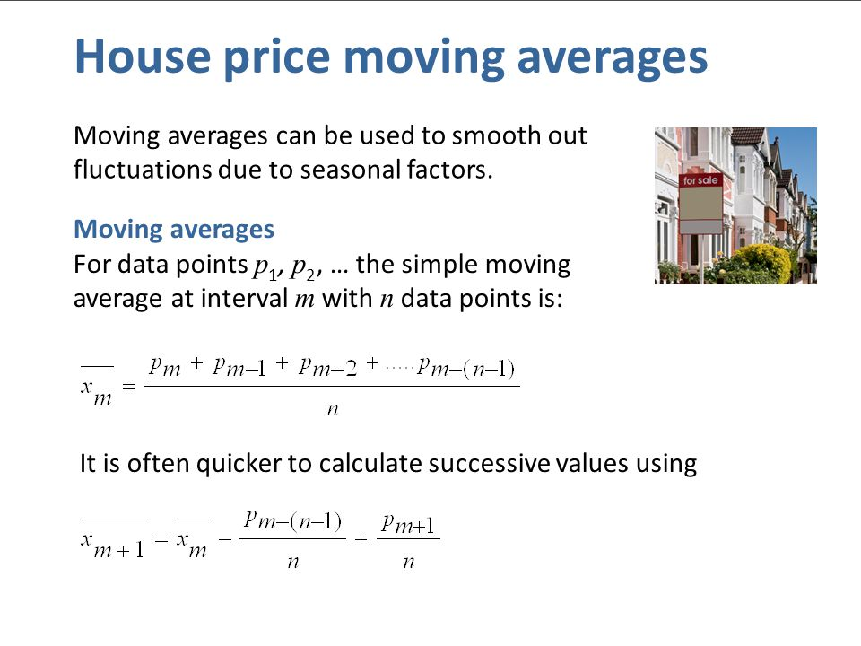 © Nuffield Foundation 2010 House price moving averages Moving averages can be used to smooth out fluctuations due to seasonal factors.