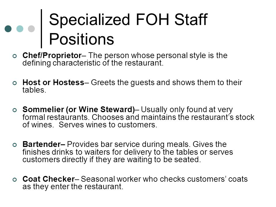 Specialized FOH Staff Positions Chef/Proprietor– The person whose personal style is the defining characteristic of the restaurant. Host or Hostess– Gr
