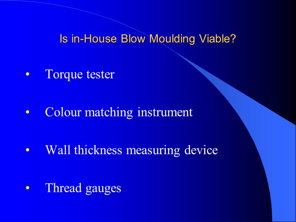 Is in-House Blow Moulding Viable? Torque tester Colour matching instrument Wall thickness measuring device Thread gauges