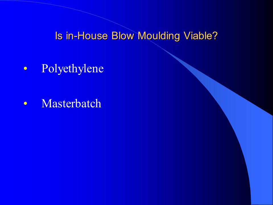 Is in-House Blow Moulding Viable? Polyethylene Masterbatch