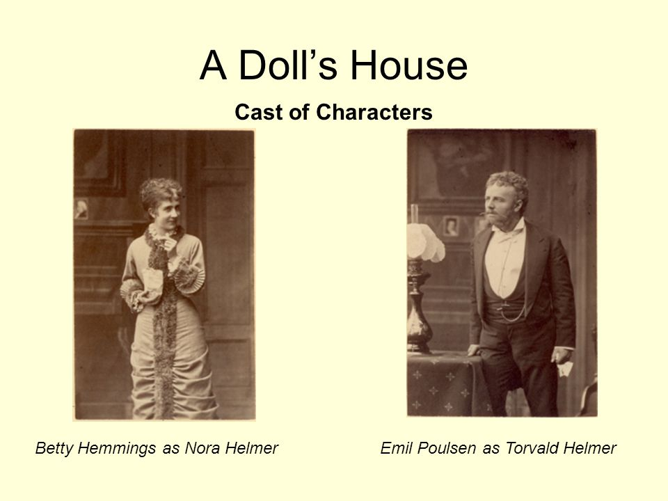 A Dolls House Cast of Characters Betty Hemmings as Nora HelmerEmil Poulsen as Torvald Helmer