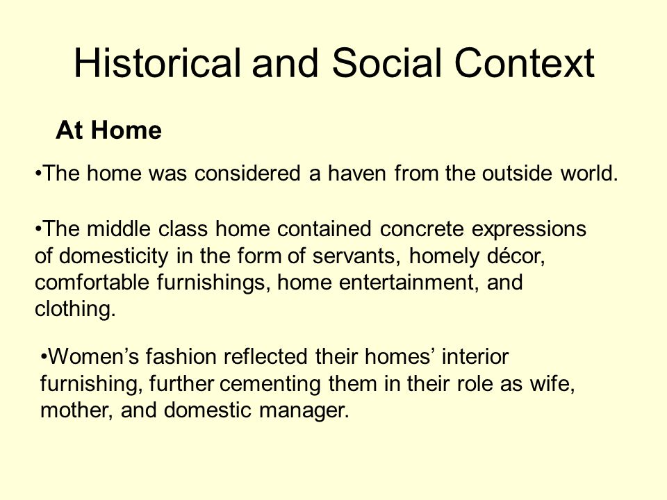 Historical and Social Context At Home The home was considered a haven from the outside world.