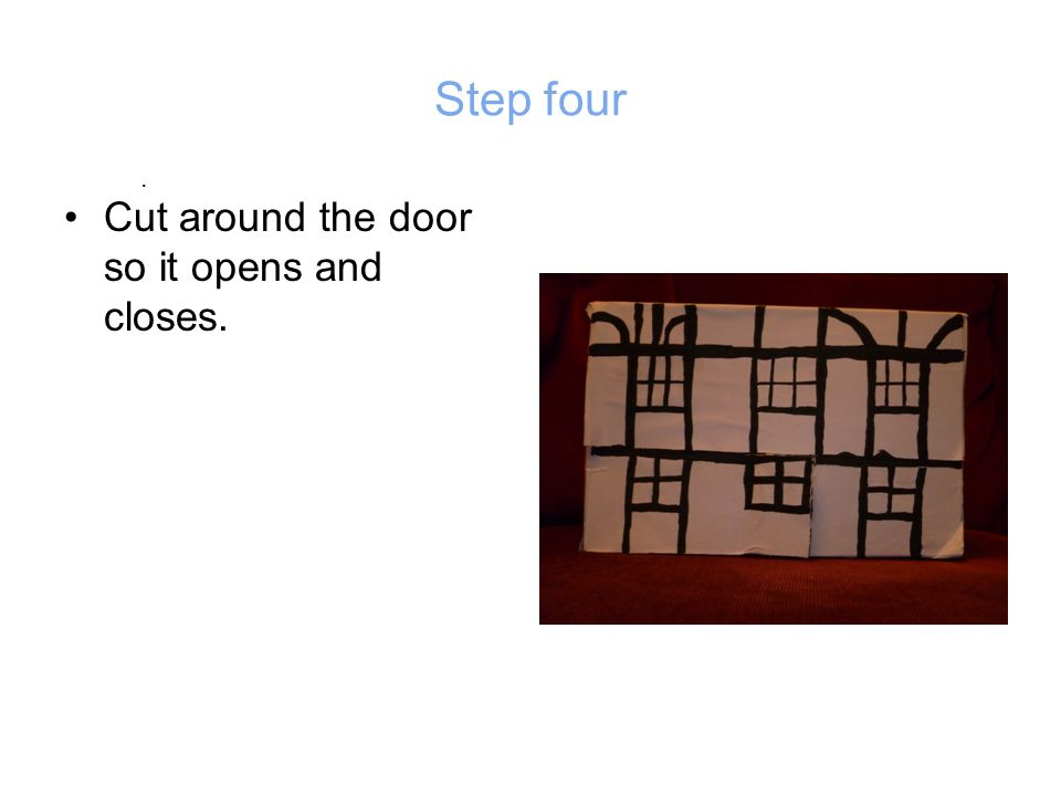 . Step four Cut around the door so it opens and closes.