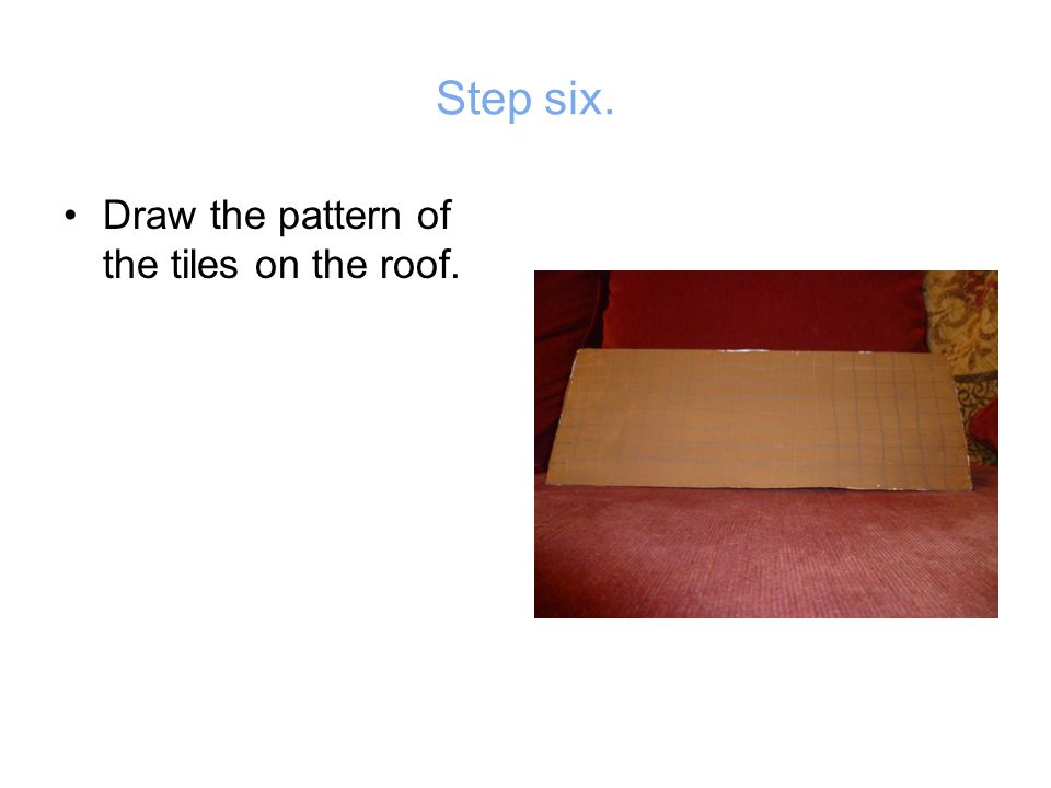 Step six. Draw the pattern of the tiles on the roof.