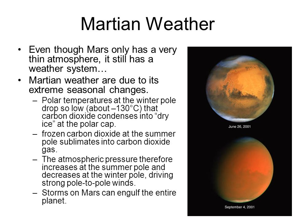 Martian Weather Even though Mars only has a very thin atmosphere, it still has a weather system… Martian weather are due to its extreme seasonal changes.