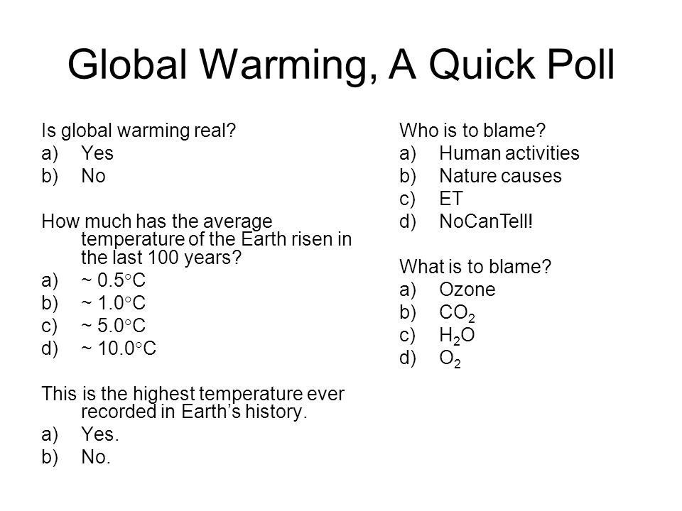 Global Warming, A Quick Poll Is global warming real.