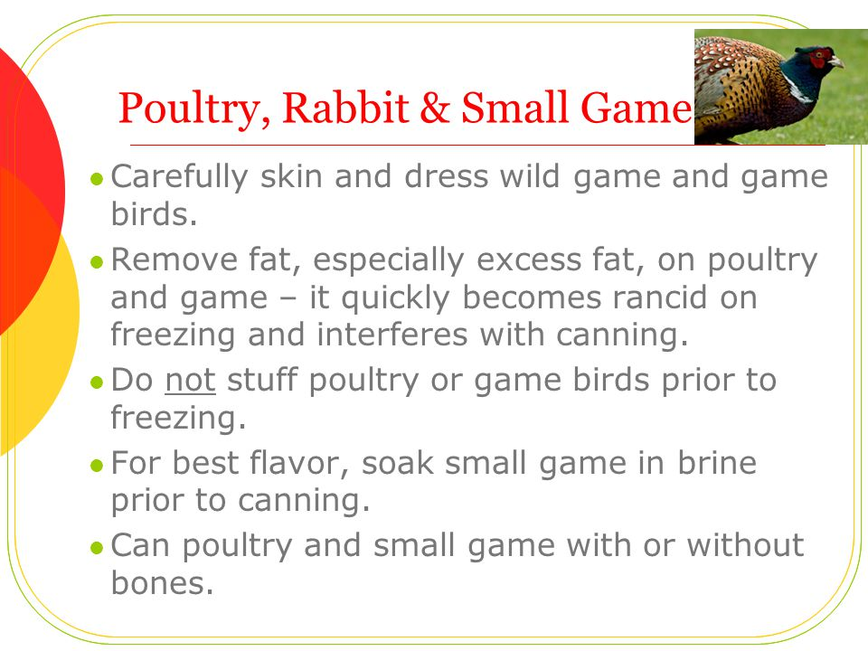 Poultry, Rabbit & Small Game Carefully skin and dress wild game and game birds.