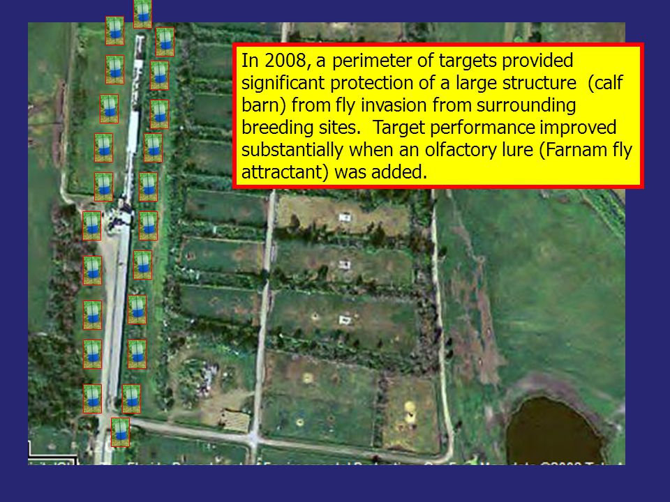 In 2008, a perimeter of targets provided significant protection of a large structure (calf barn) from fly invasion from surrounding breeding sites. Ta