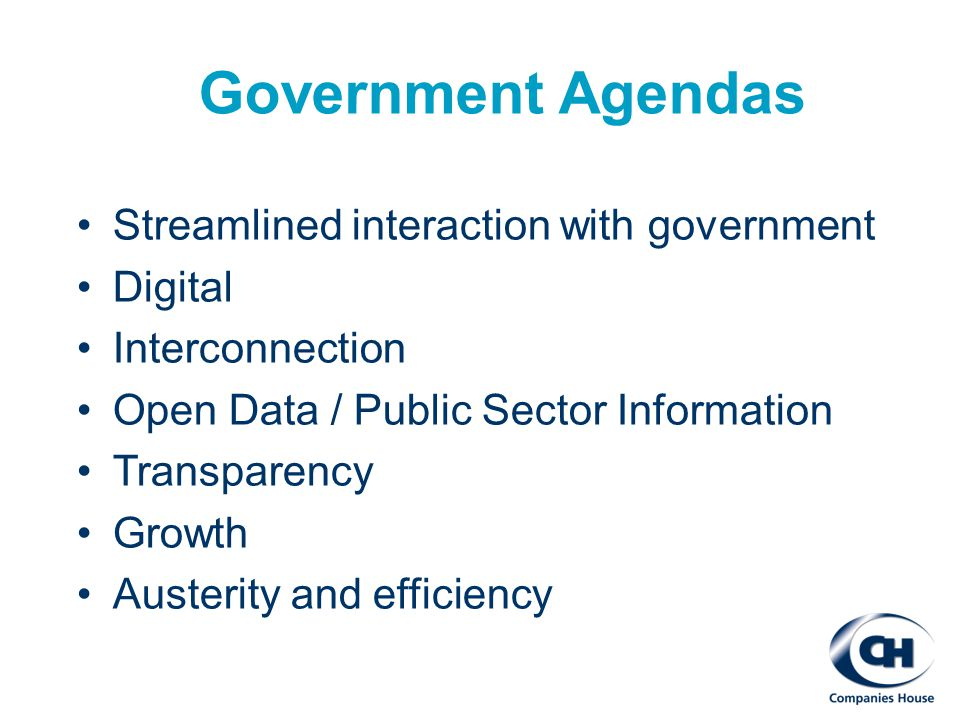 Government Agendas Streamlined interaction with government Digital Interconnection Open Data / Public Sector Information Transparency Growth Austerity and efficiency