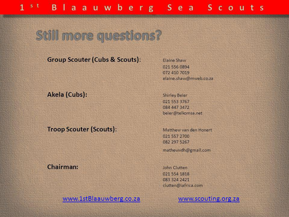 Group Scouter (Cubs & Scouts): Elaine Shaw 021 556 0894 072 410 7019 elaine.shaw@mweb.co.za Akela (Cubs): Shirley Beier 021 553 3767 084 447 3472 beie