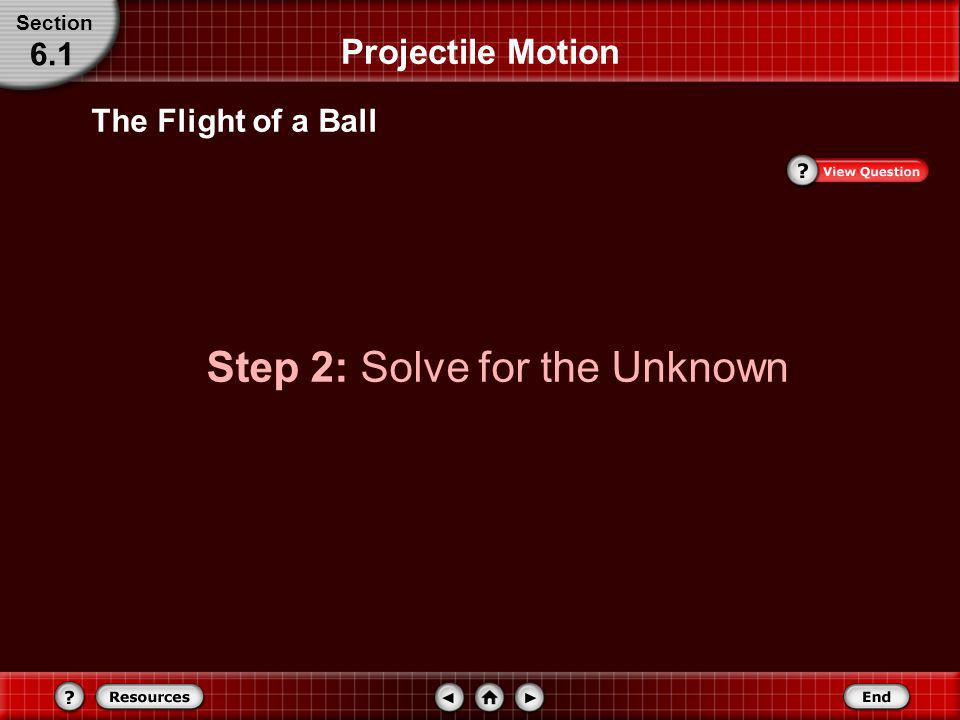 The Flight of a Ball Draw a motion diagram showing v, a, and F net. Projectile Motion Section 6.1 Known: y i = 0.0 m θ i = 66° v i = 4.5 m/s a y = g U
