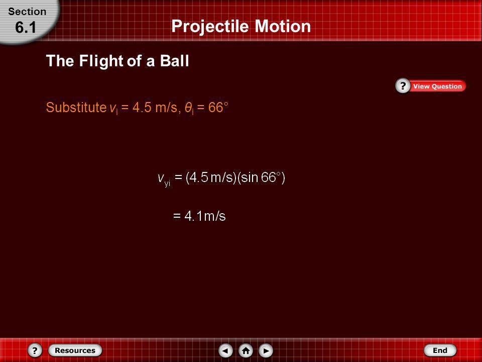 The Flight of a Ball Find the y-component of v i. Projectile Motion Section 6.1