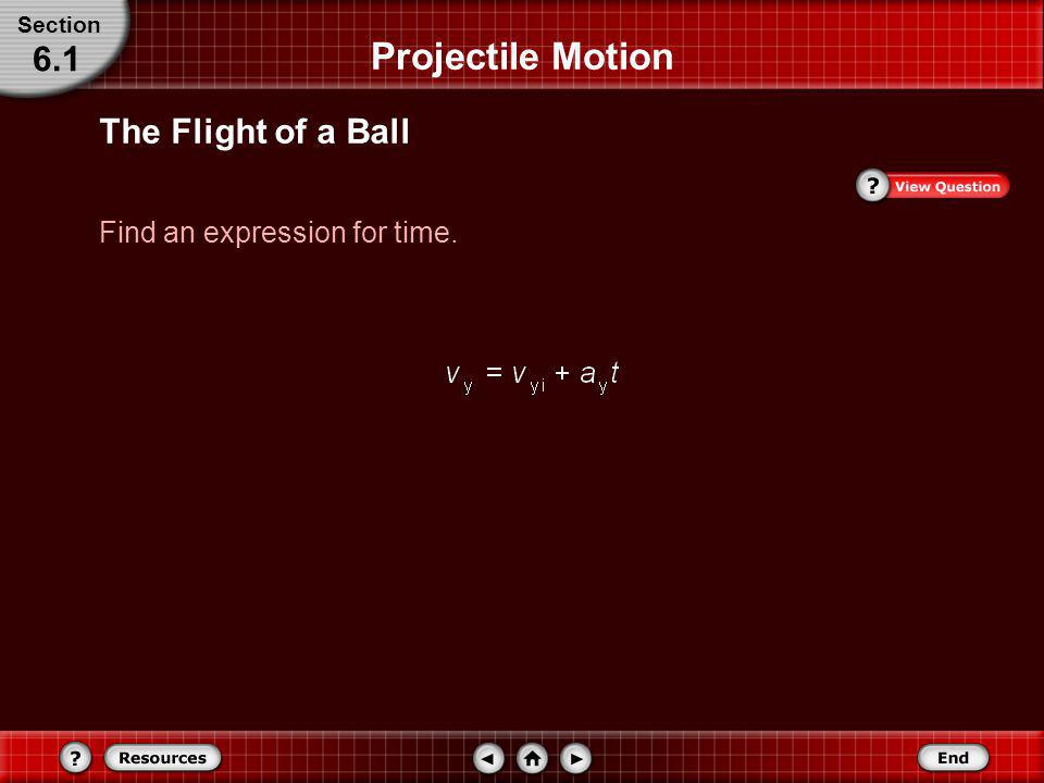 The Flight of a Ball Substitute v i = 4.5 m/s, θ i = 66° Projectile Motion Section 6.1