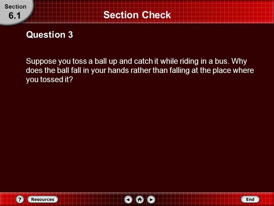 Section Check Answer: A Answer 2 Section 6.1 Reason: The maximum height is the height at which the object stops its upward motion and starts falling d