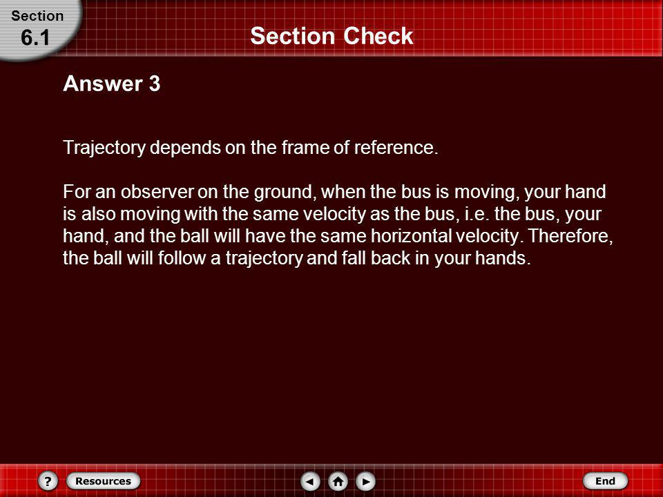 Section Check Suppose you toss a ball up and catch it while riding in a bus. Why does the ball fall in your hands rather than falling at the place whe