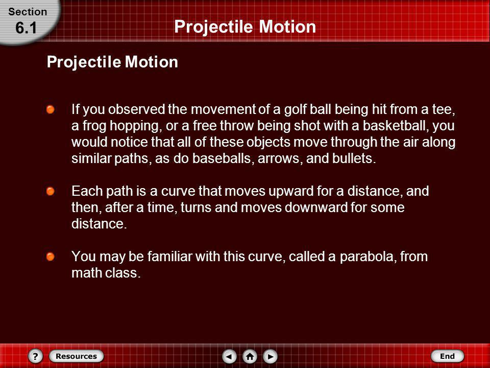 Projectile Motion Recognize that the vertical and horizontal motions of a projectile are independent. Relate the height, time in the air, and initial