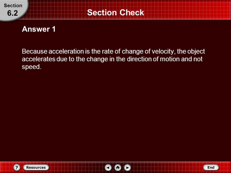 Section Check Explain why an object moving in a circle at a constant speed is accelerated. Question 1 Section 6.2