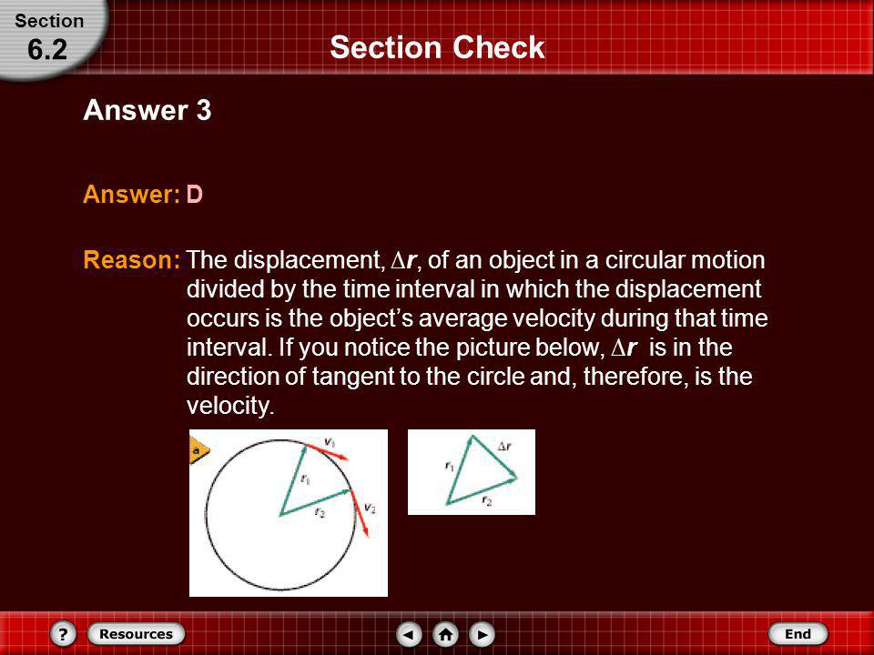 Section Check What is the direction of the velocity vector of an accelerating object? Question 3 Section 6.2 A. Toward the center of the circle. B. Aw