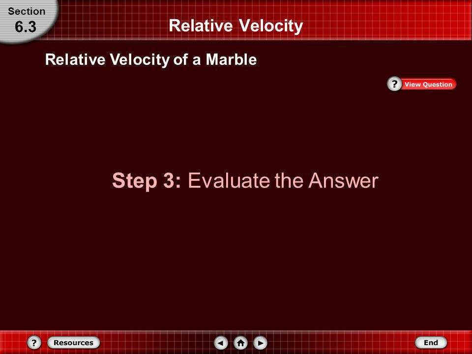 Relative Velocity of a Marble Substitute v b/w = 4.0 m/s, v m/b = 0.75 m/s Relative Velocity Section 6.3 = 11° north of east The marble is traveling 4