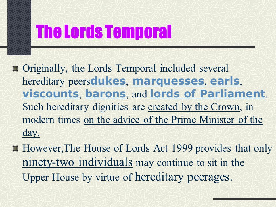 The Lords Temporal Originally, the Lords Temporal included several hereditary peers dukes, marquesses, earls, viscounts, barons, and lords of Parliame