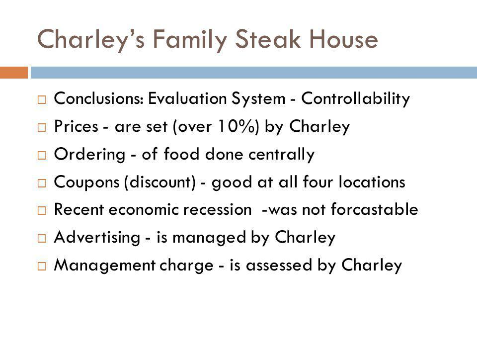 Charleys Family Steak House Conclusions: Evaluation System - Controllability Prices - are set (over 10%) by Charley Ordering - of food done centrally