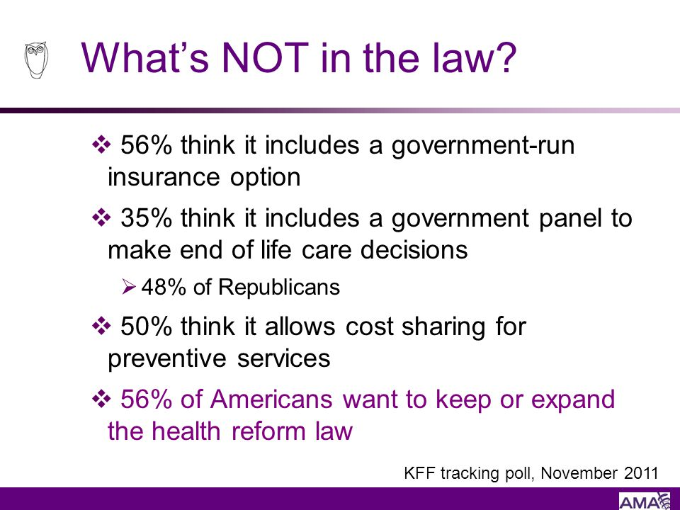 Whats NOT in the law? 56% think it includes a government-run insurance option 35% think it includes a government panel to make end of life care decisi