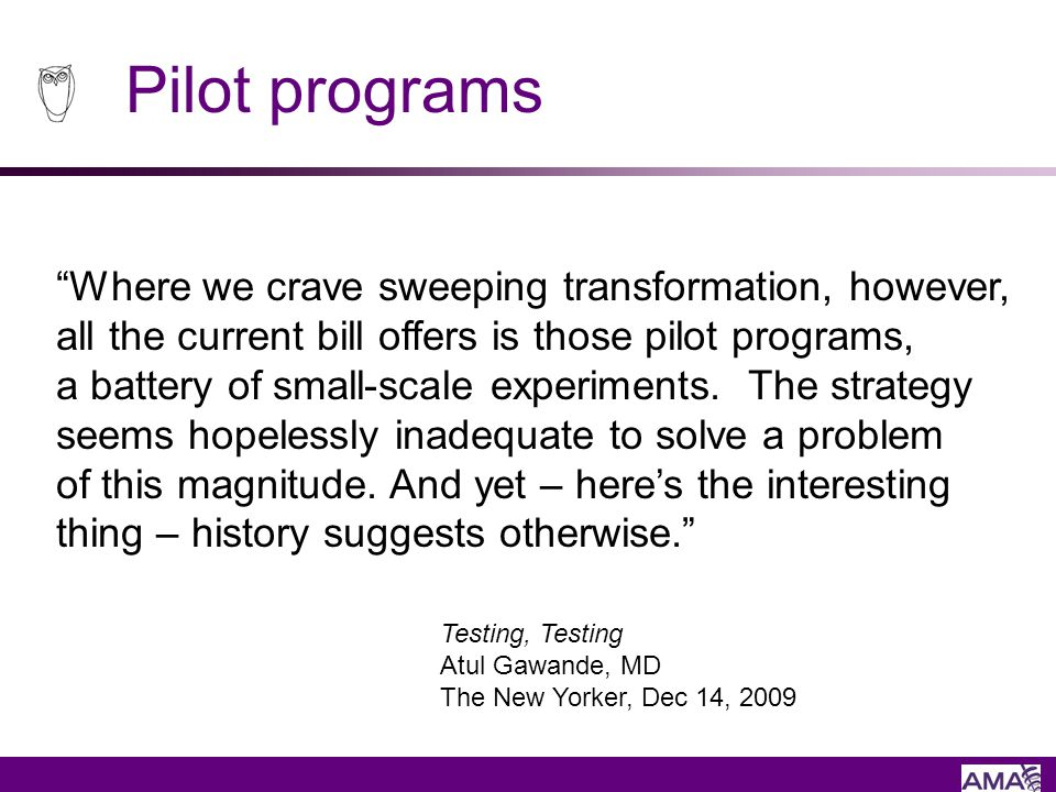 Pilot programs Where we crave sweeping transformation, however, all the current bill offers is those pilot programs, a battery of small-scale experime