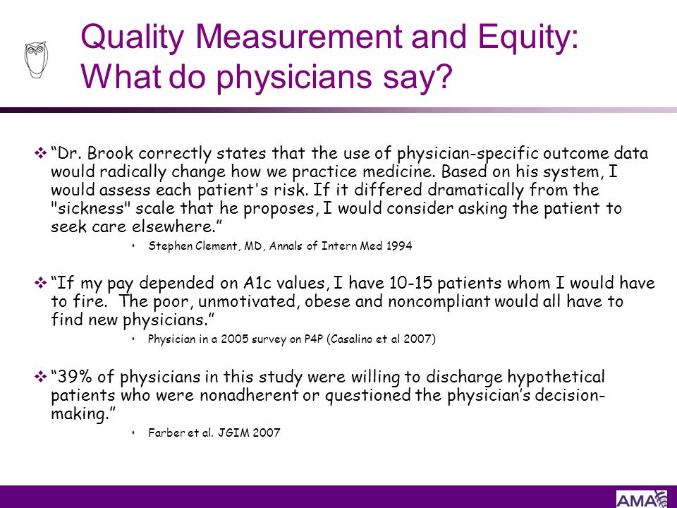 Quality Measurement and Equity: What do physicians say? Dr. Brook correctly states that the use of physician-specific outcome data would radically cha