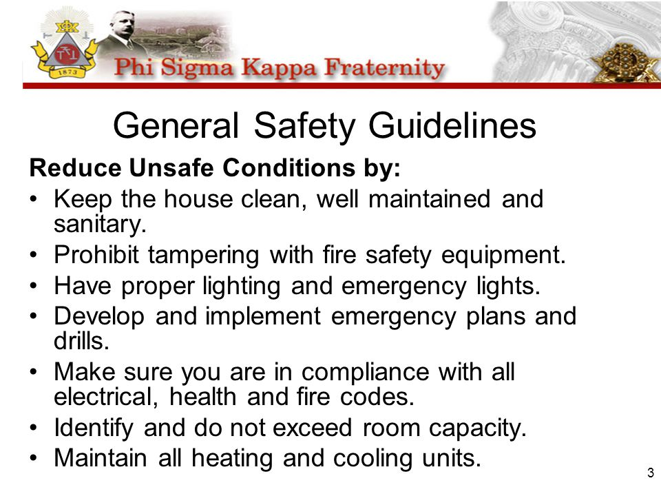 3 General Safety Guidelines Reduce Unsafe Conditions by: Keep the house clean, well maintained and sanitary. Prohibit tampering with fire safety equip