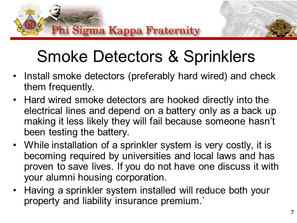 7 Smoke Detectors & Sprinklers Install smoke detectors (preferably hard wired) and check them frequently.