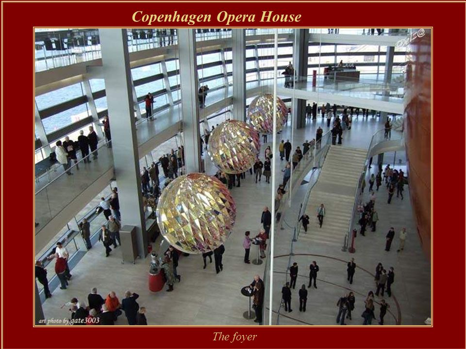 Copenhagen Opera House The Copenhagen Opera House (in Danish usually called Operaen) is among the most modern opera houses in the world.
