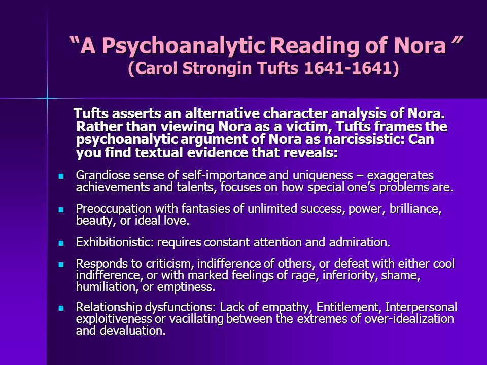 A Psychoanalytic Reading of Nora (Carol Strongin Tufts 1641-1641) Tufts asserts an alternative character analysis of Nora. Rather than viewing Nora as