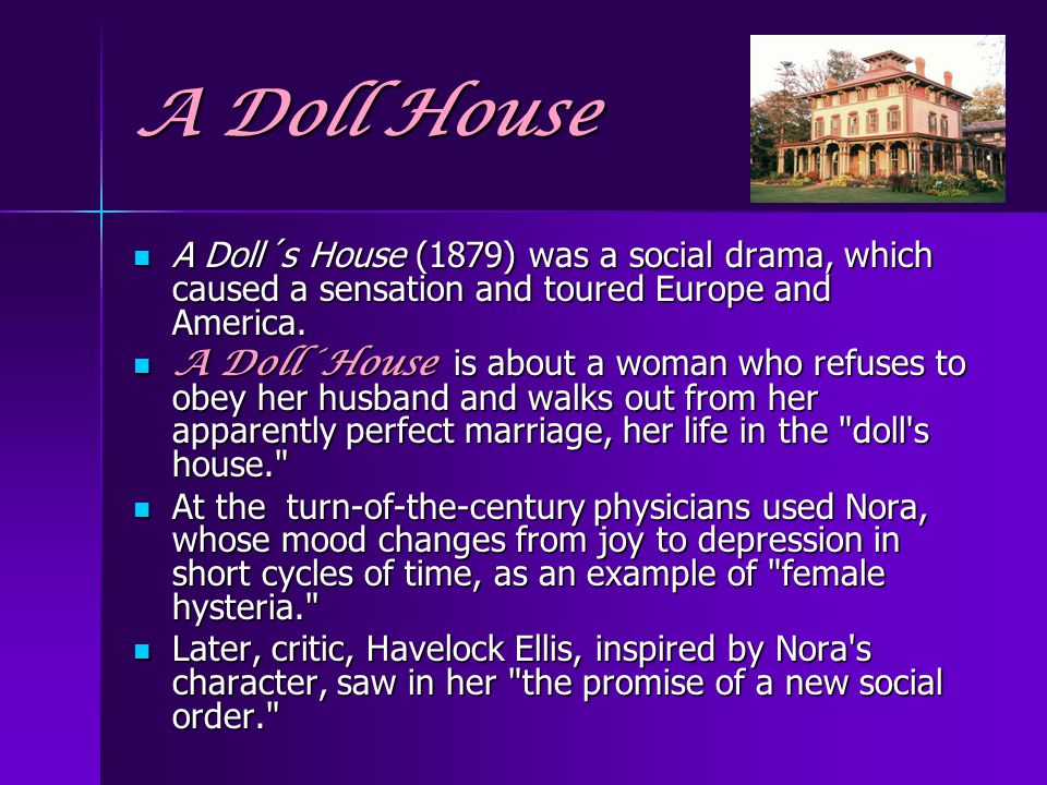 A Doll House A Doll´s House (1879) was a social drama, which caused a sensation and toured Europe and America. A Doll´s House (1879) was a social dram
