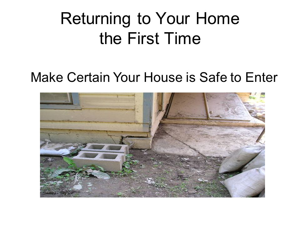 Returning to Your Home the First Time Make Certain Your House is Safe to Enter