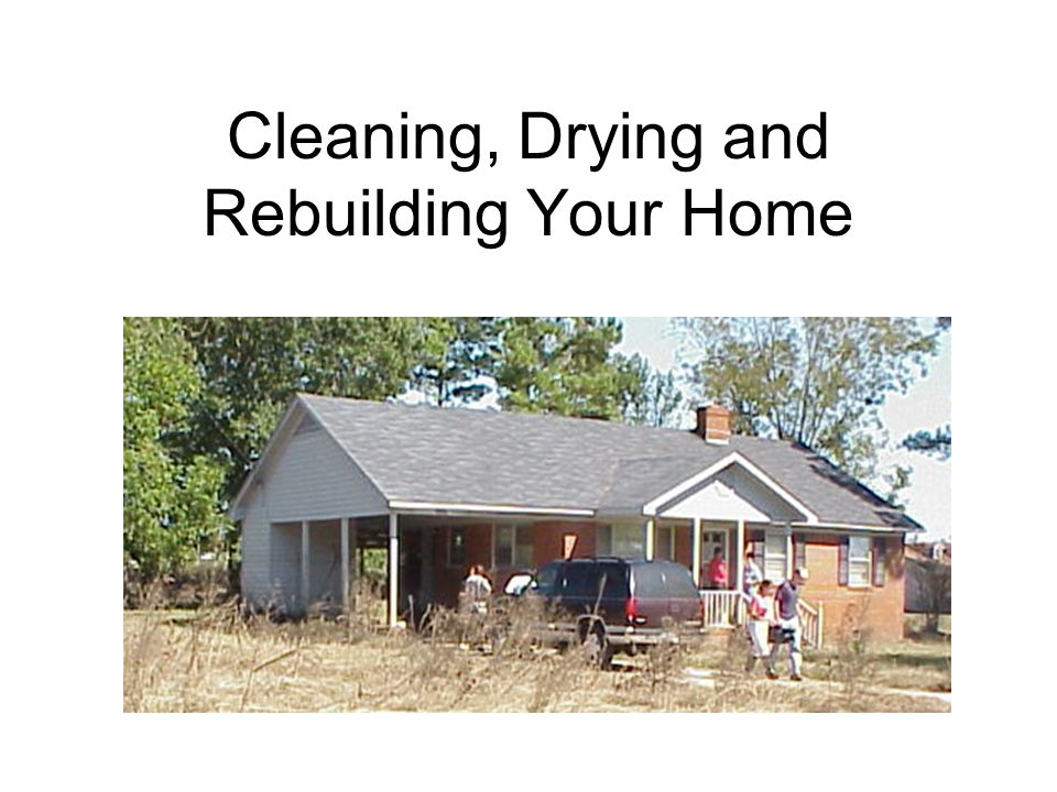 Cleaning, Drying and Rebuilding Your Home