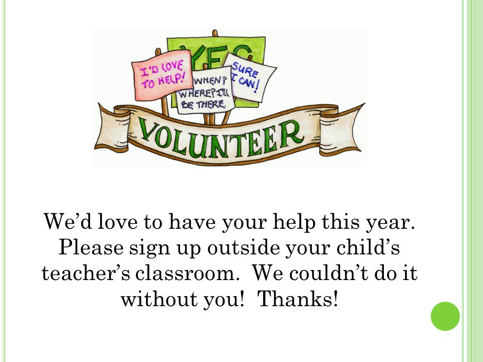 Wed love to have your help this year. Please sign up outside your childs teachers classroom.
