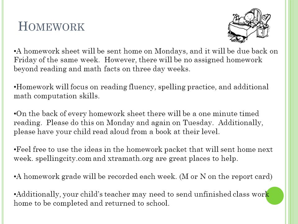 H OMEWORK A homework sheet will be sent home on Mondays, and it will be due back on Friday of the same week.