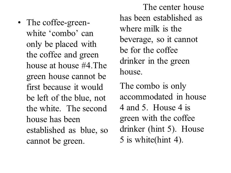 The coffee-green- white combo can only be placed with the coffee and green house at house #4.The green house cannot be first because it would be left of the blue, not the white.