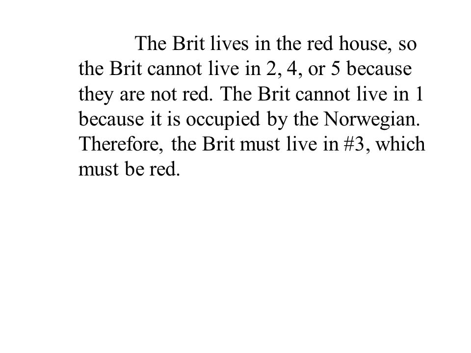 The Brit lives in the red house, so the Brit cannot live in 2, 4, or 5 because they are not red.