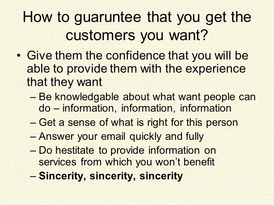 How to guaruntee that you get the customers you want.