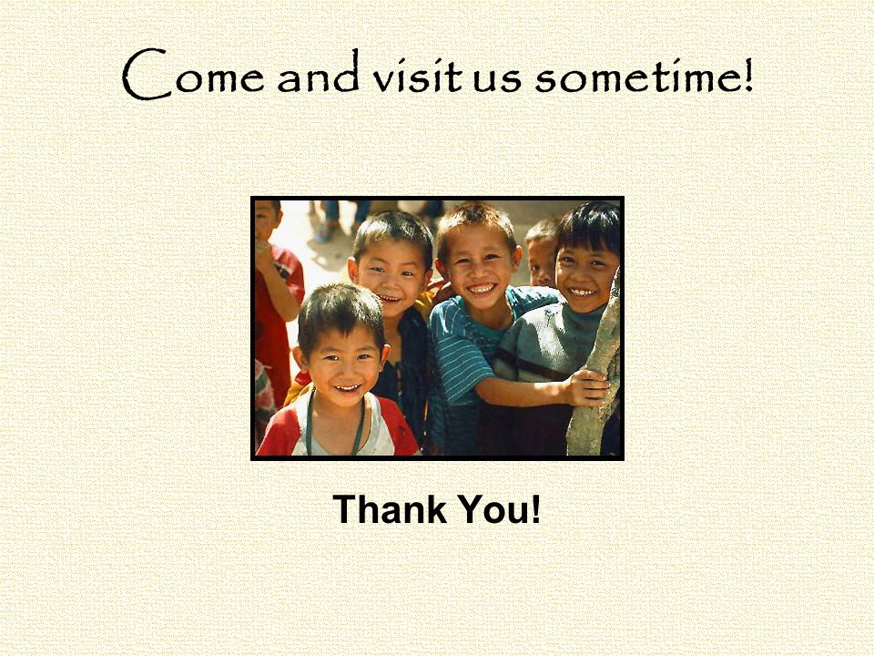 Come and visit us sometime! Thank You!
