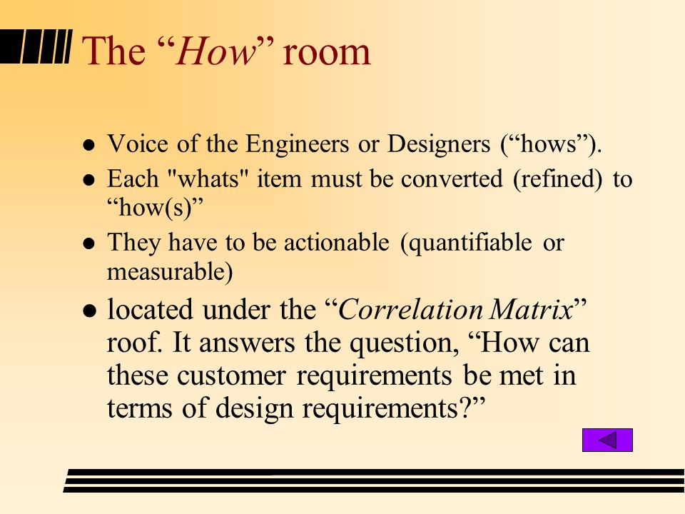 The How room l Voice of the Engineers or Designers (hows). l Each
